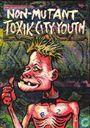 Non-Mutant Toxik City Youth