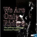 We are only riders - The Jeffrey Lee Pierce Sessions Project