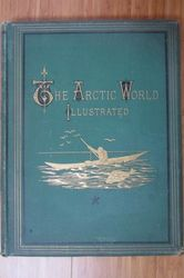 The Arctic World Illustrated - 1876