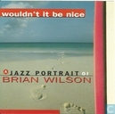Wouldn't it be nice - A jazz portrait of Brian Wilson