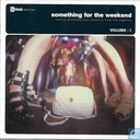 Something for the weekend volume 1