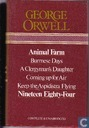 Animal farm+ Burmese days+ A clergyman's daughter+ Coming up for air+ Keep the aspidistra flying+ Nineteen eighty-four