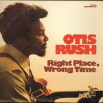 "Check out our Otis Rush ""Right Place, Wrong Time"" 1976 original US LP, recorded 1971 GREAT blues!"
