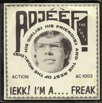 Check out our Adjéèf (Ad Visser), his Girl(s) his Friend(s) and the rest of the world(s) - Iekk! I'm.... a freak - Sought after freakbeat bomb from Holland!