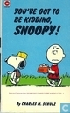 Comic Books - Peanuts - You've got to be kidding, Snoopy!