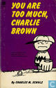 Comics - Peanuts, Die - You Are Too Much, Charlie Brown