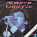 Platen en CD's - Robertson, B.A. - To Be or Not to Be