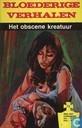 Bandes dessinées - Bloederige verhalen - Het obscene kreatuur