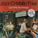 Vinyl records and CDs - Jazz-O-Matic Four - Can't we be friends