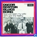 Vinyl records and CDs - Oscar Benton Blues Band - Have You Seen My Wife