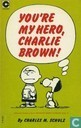 Comics - Peanuts, Die - You're my hero, Charlie Brown
