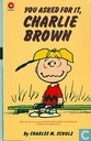 Comics - Peanuts, Die - You asked for it, Charlie Brown