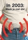 "B004777 - Voedingscentrum ""In 2003: Maak je niet dik!"""