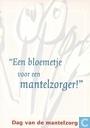 """B004744 - Dag van de Mantelzorg """"Een bloemetje voor een...!"""""""