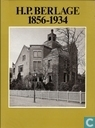 H.P. Berlage, 1856-1934 - een bouwmeester en zijn tijd
