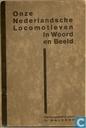 Onze Nederlandsche Locomotieven in Woord en Beeld