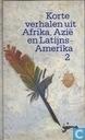 Korte verhalen uit Afrika, Azië en Latijns-Amerika 2