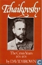 Tchaikovsky : a biographical and critical study:  volume II The crisis years 1874-1878
