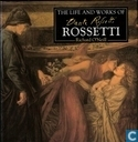 The life and works of Rossetti
