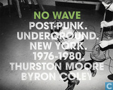 No Wave: Post-Punk. Underground. New York 1976-1980