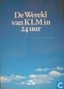 De wereld van de KLM in 24 uur