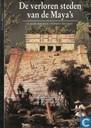 De verloren steden van de Maya's