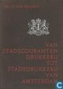 Van Stadscourantendrukkerij tot Stadsdrukkerij van Amsterdam