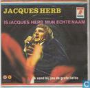 Is Jacques Herb mijn echte naam