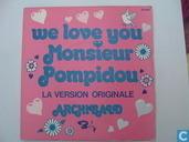 We love you  monsieur Pompidou