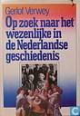 Op zoek naar het wezenlijke in de Nederlandse geschiedenis