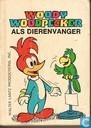 Woody Woodpecker als dierenvanger