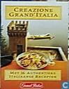Creazione Grand'Italia; met 16 authentieke Italiaanse recepten