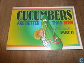Cucumbers are better than men because...part II