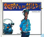Born to be wild!...
