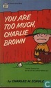 You are too much Charlie Brown