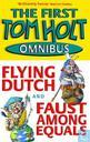 The First Tom Holt Omnibus: Flying Dutch & Faust among equals