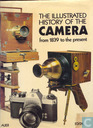 The illustrated history of the Camera from 1839 to the present