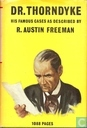 The Famous Cases of Dr. Thorndyke: Thirty-seven of His Criminal Investigations as set down by R. Austin Freeman