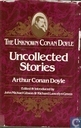 The unknown Conan Doyle : uncollected stories