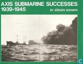 Axis Submarine Successes 1939-1945
