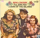 Bing Crosby I'll  sing you a song of the Islands