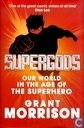 Supergods - Our World in the Age of the Superhero