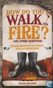 How do you Walk on Fire and other Puzzles