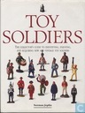 Toy Soldiers, The Collector's guide to Identifying, Enjoying and Aquiring new and Vintage Toy Soldiers