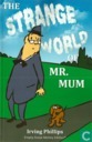 The Strange World of Mr. Mum