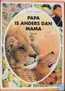Papa is anders dan mama