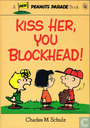 Kiss her, you blockhead!