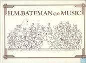 H.M. Bateman on Music