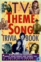 The TV Theme Song Trivia Book