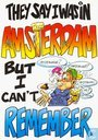 They say I was in Amsterdam but I can't remember
